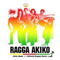 RAGGA AKIKO - Akiko Wada meets Ultimate Reggae Remix